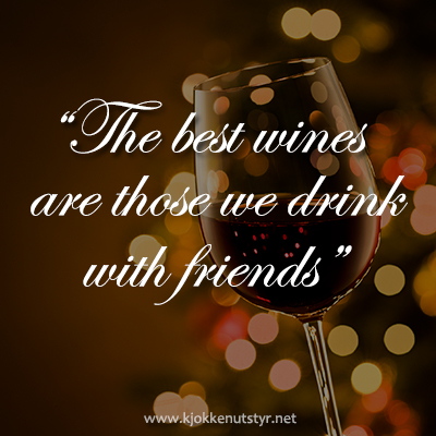 The best wines are those we drink with friends